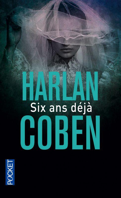 """SIX ANS DÉJÀ - Harlan COBEN. Pas trop mal mais moins bon que """"Ne le dis à personne""""."""