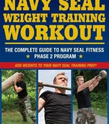 The Navy Seal Weight Training Workout: The Complete Guide To Navy Seal Fitness – Phase 2 Program PDF