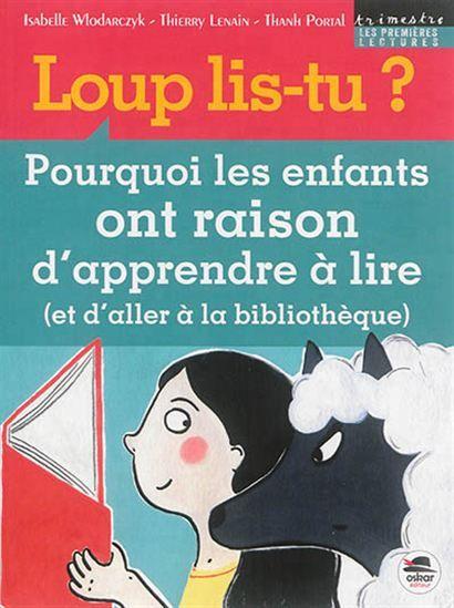 Loup lis-tu ? : pourquoi les enfants ont raison d'apprendre à lire (et d'aller à la bibliothèque) - ISABELLE WLODARCZYK & AL