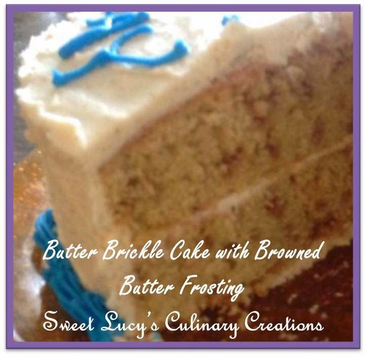 Sweet Lucy's Culinary Creations: Butter Brickle Cake with Brown Butter Frosting