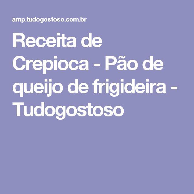Receita de Crepioca - Pão de queijo de frigideira - Tudogostoso