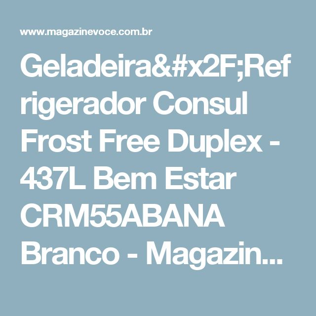 Geladeira/Refrigerador Consul Frost Free Duplex - 437L Bem Estar CRM55ABANA Branco - Magazine Vrshop