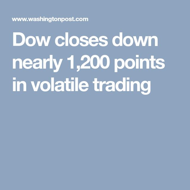 Dow closes down nearly 1,200 points in volatile trading