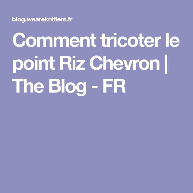 Comment tricoter le point Riz Chevron | Comment tricoter, Chevron et Tricot