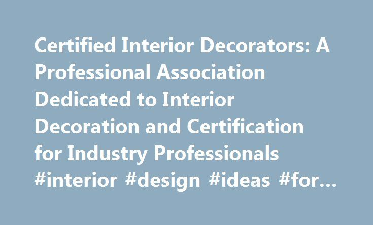 Certified Interior Decorators: A Professional Association Dedicated to Interior Decoration and Certification for Industry Professionals #interior #design #ideas #for #bedrooms http://design.nef2.com/certified-interior-decorators-a-professional-association-dedicated-to-interior-decoration-and-certification-for-industry-professionals-interior-design-ideas-for-bedrooms/  #interior design certification # This is a wonderful program for someone who has talent for decorating but wants or needs to…