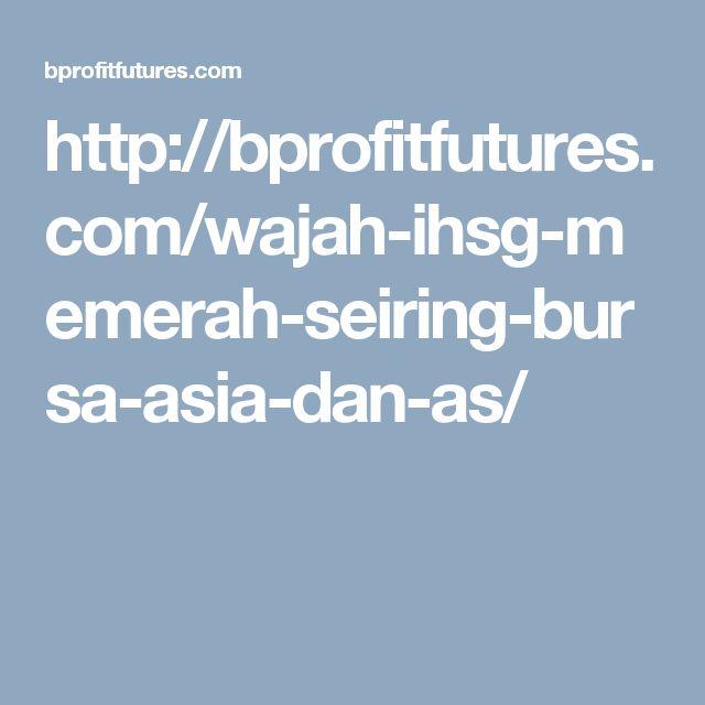 http://bprofitfutures.com/wajah-ihsg-memerah-seiring-bursa-asia-dan-as/