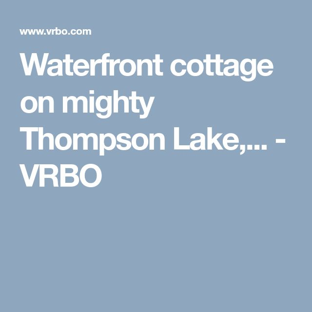 Waterfront cottage on mighty Thompson Lake,... - VRBO