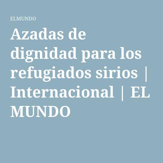 Azadas de dignidad para los refugiados sirios | Internacional | EL MUNDO