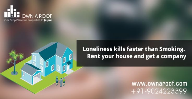 Loneliness kills faster than Smoking. Rent your house and get a company