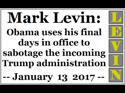 Mark Levin: Obama uses his final days in office to sabotage the incoming...