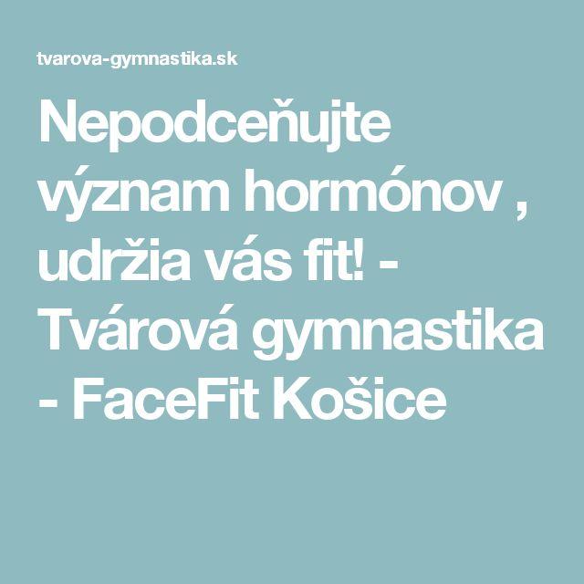 Nepodceňujte význam hormónov , udržia vás fit! - Tvárová gymnastika - FaceFit Košice
