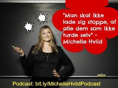 """""""Man skal ikke lade sig stoppe af alle dem som ikke turde selv"""" - Michelle Hviid"""