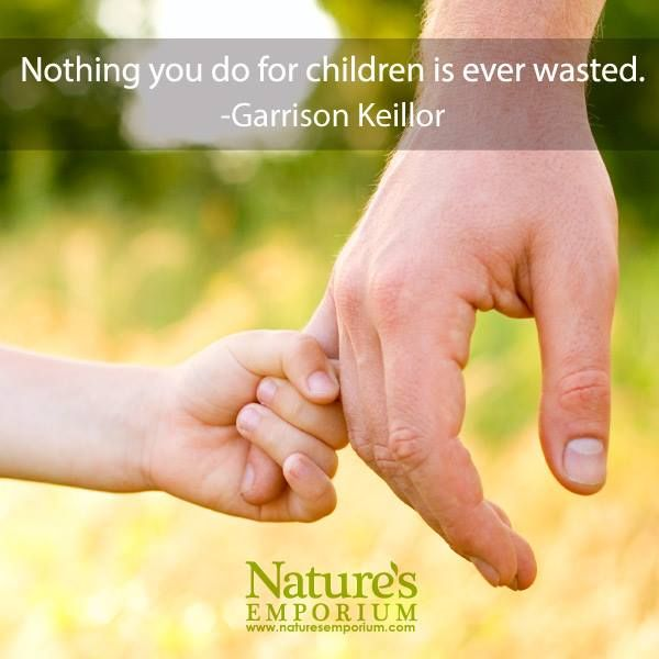 Nothing you do for your children is ever wasted. - Garrison Keillor - Nature's Emporium