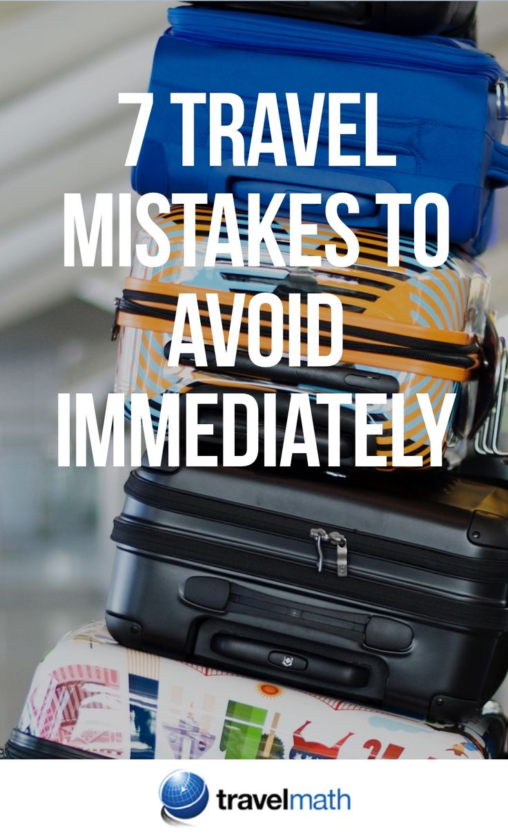 Just when it seems you are all prepared, you encounter a few unforeseen circumstances while on vacation! Here are 7 travel mistakes to avoid.