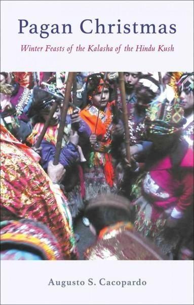 Pagan Christmas: Winter Feasts of the Kalasha of the Hindu Kush