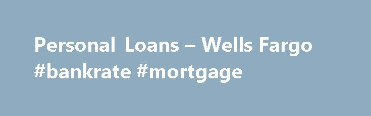 Personal Loans – Wells Fargo #bankrate #mortgage http://money.remmont.com/personal-loans-wells-fargo-bankrate-mortgage/  #loan rate # Personal Loans Annual percentage rate (APR) assumes excellent borrower credit history, ability to repay the loan, and a special relationship discount of 0.50% which requires a qualifying Wells Fargo consumer checking account and enrollment in automatic payments. Loan APRs vary by amount borrowed, term selected, credit history, and ability to repay. Your actual…