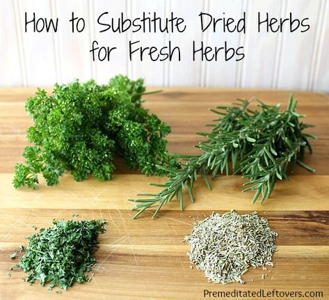 1 teaspoon dried herbs equals 3 teaspoons (or 1 tablespoon ...