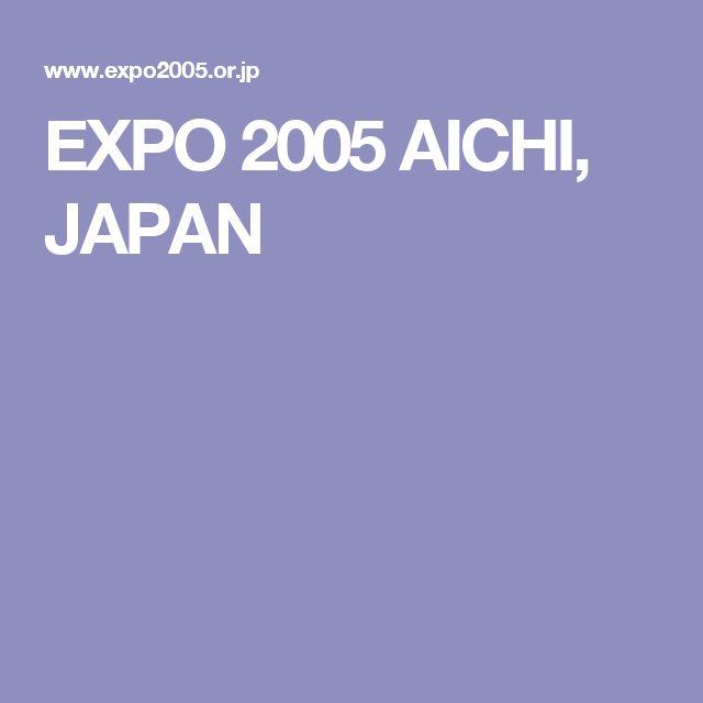 EXPO 2005 AICHI, JAPAN