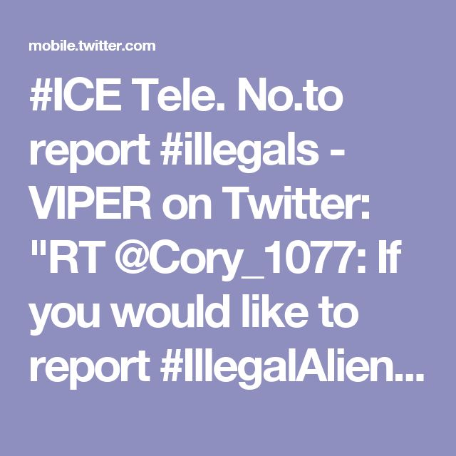 """#ICE Tele. No.to report #illegals - VIPER on Twitter: """"RT @Cory_1077: If you would like to report #IllegalAliens plz call U.S. Immigration & Customs Enforcement (ICE) @ 1-866-DHS-2-ICE (347-2423…"""""""