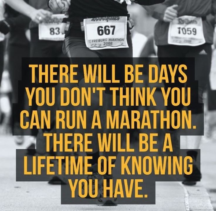 There will be days you don't think you can run a marathon. There will be a lifetime of knowing you have.