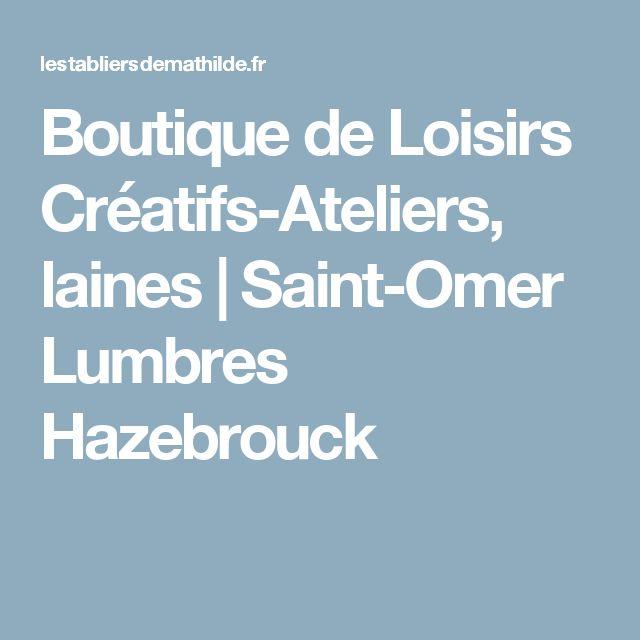 Boutique de Loisirs Créatifs-Ateliers, laines | Saint-Omer Lumbres Hazebrouck