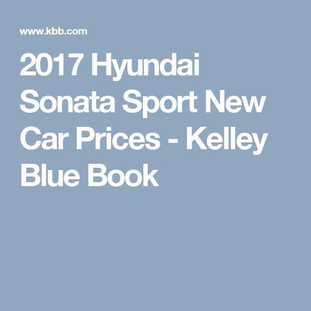 2017 Hyundai Sonata Sport New Car Prices - Kelley Blue Book