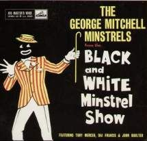 The Black And White Minstrel Show Album Cover. Note the way the body is colored white, but the head is black other than eyes and the mouth to enforce more emphasis