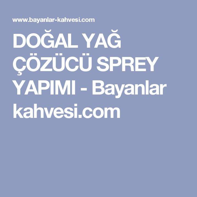 DOĞAL YAĞ ÇÖZÜCÜ SPREY YAPIMI - Bayanlar kahvesi.com
