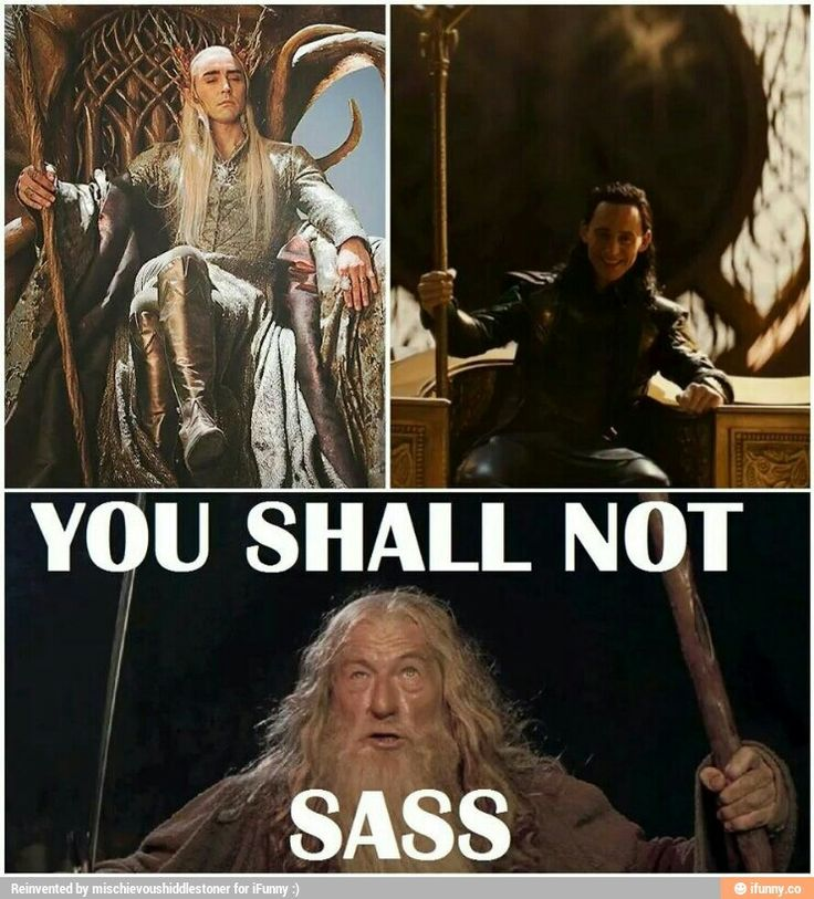"Gandalf, to Loki and Thranduil - ""You shall not sass!"""