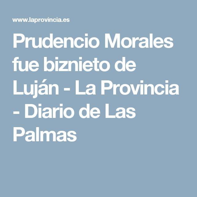 Prudencio Morales fue biznieto de Luján - La Provincia - Diario de Las Palmas