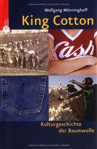 King Cotton: Kulturgeschichte der Baumwolle