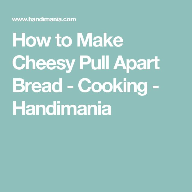 How to Make Cheesy Pull Apart Bread - Cooking - Handimania