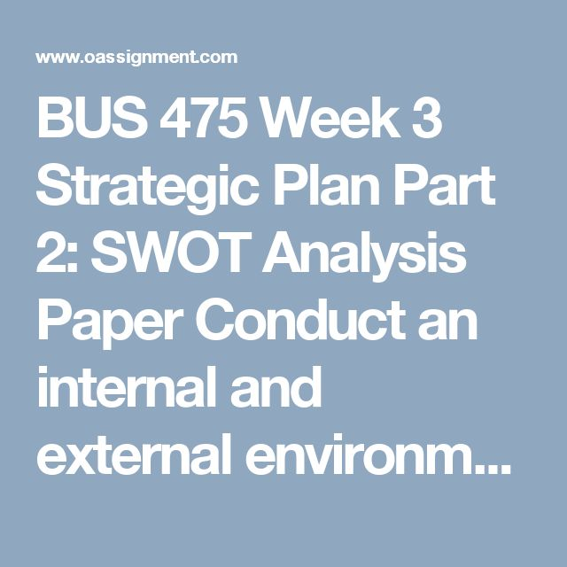 BUS 475 Week 3 Strategic Plan Part 2: SWOT Analysis Paper  Conduct an internal and external environmental analysis, and a supply chain analysis for your proposed new division and its business model. Create a SWOTT table summarizing your findings. Your environmental analysis should consider, at a minimum, the following factors. For each factor, identify the one primary strength, weakness, opportunity, threat, and trend, and include it in your table.