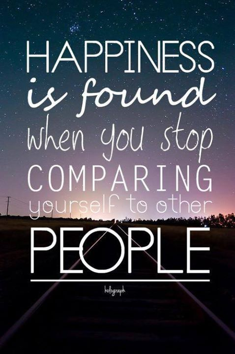 Sometimes the best way to live in the present and find happiness is to stop comparing yourself to others <3