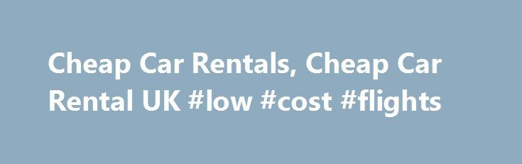 Cheap Car Rentals, Cheap Car Rental UK #low #cost #flights http://cheap.remmont.com/cheap-car-rentals-cheap-car-rental-uk-low-cost-flights/  #cheap rent a car # Cheap Car Rentals Immediately on reaching a particular destination one needs an efficient and affordable car rental service to accomplish the purpose of travel. Hertz has been providing real cheap car rentals to travelers across the globe for almost a century, operating in more than 150 countries. As it is,…