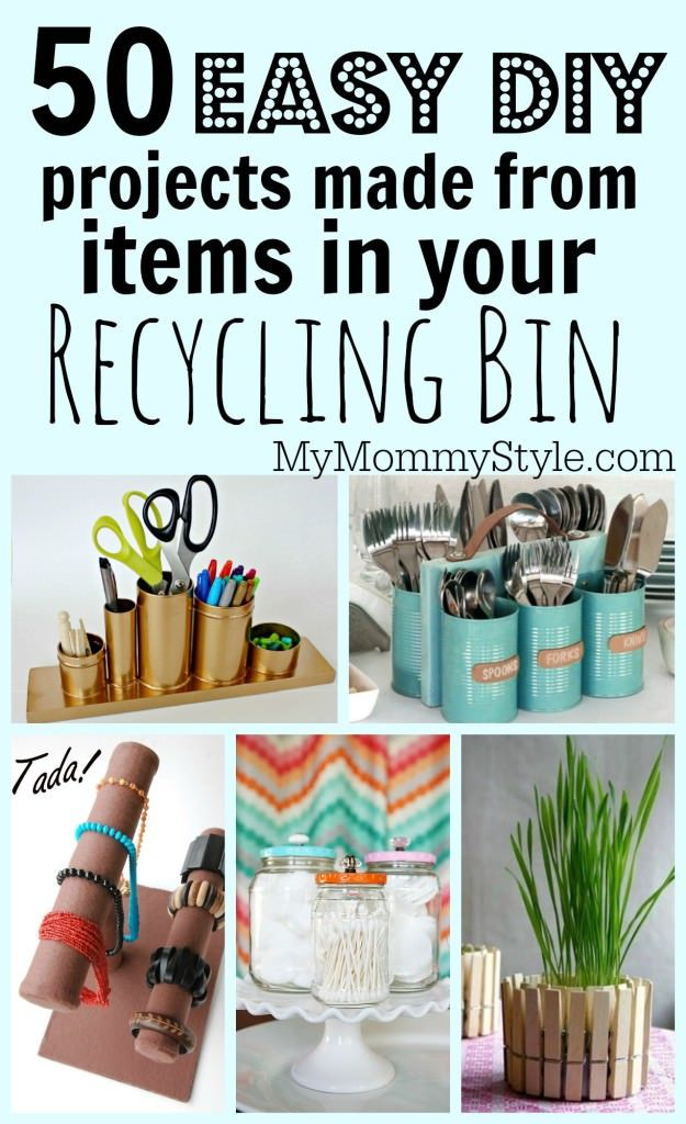 50 Easy Diy Projects Made From Items In Your Recycling Bin My Mommy Style Diy Recycled Projects Recycled Crafts Kids Crafts From Recycled Materials