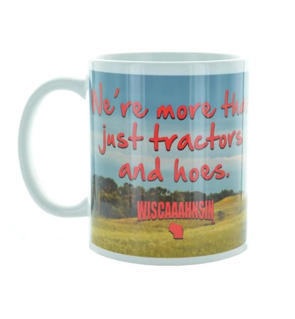 Funny Wiscaaaaahnsin™ coffee mug. WE'RE MORE THAN JUST TRACTORS ANS HOES. #wisconsin #farmers #tractors #wiscaaahnsin
