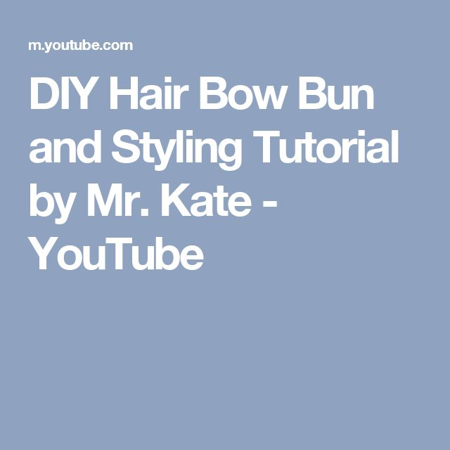 DIY Hair Bow Bun and Styling Tutorial by Mr. Kate - YouTube