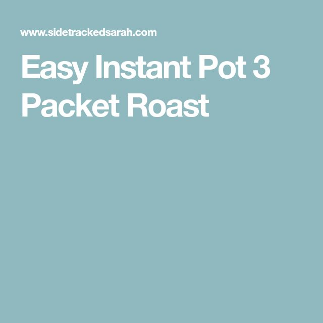 Easy Instant Pot 3 Packet Roast