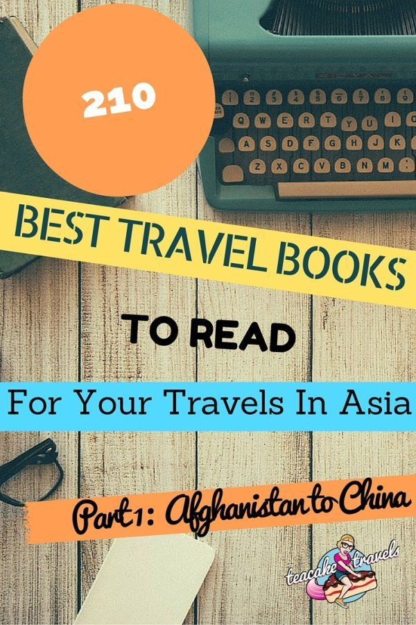 Heading off to Asia? 210 Best Travel Books To Read For Your Travels In Asia Part 1: Afghanistan, Armenia, Azerbaijan, Bahrain, Bangladesh, Bhutan, Brunei, Cambodia and China
