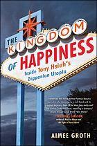 The kingdom of happiness : inside Tony Hsieh's zapponian utopia