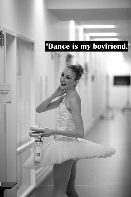 """Who needs a boyfriend to have a social life?! Not me, I dance and that IS my life."" Bam, couldn't have said that better!"