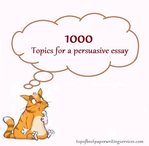1000 Topics for a persuasive essay