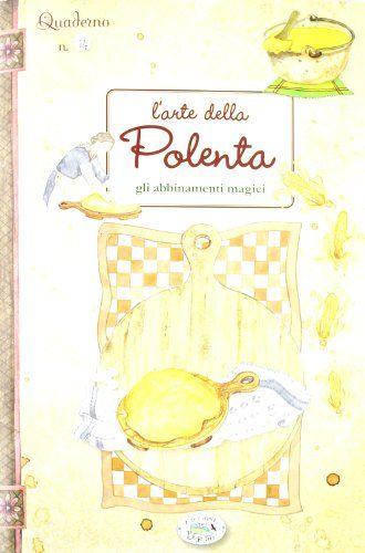 Amazon.it: L'arte della polenta. Gli abbinamenti magici. Quaderni di cucina - - Libri