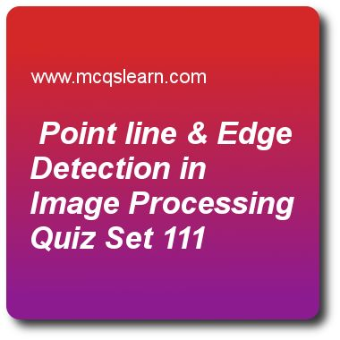 Point Line & Edge Detection in Image Processing Quizzes: digital image processing quiz 111 to learn. Free image processing MCQs questions and answers to learn point line & edge detection in image processing MCQs with answers. Practice MCQs to test knowledge on point line and edge detection in image processing, morphological analysis in image processing, histogram processing, introduction to wavelet and multiresolution processing, erosion and dilation worksheets. Free point line & edge..