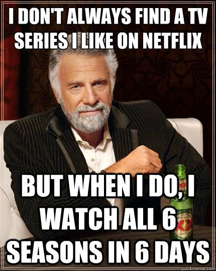 The Most Interesting Man In The World - i dont always find a tv series i like on netflix but when i