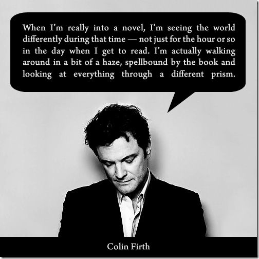 Colin Firth on reading. YES. Absolutely true!: Colin O'Donoghue, Worth Reading, Quotes, Books Worth, Colinfirth, Colin Firth, So True