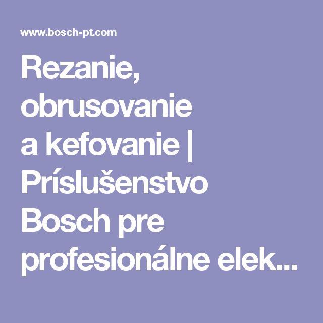 Rezanie, obrusovanie akefovanie | Príslušenstvo Bosch pre profesionálne elektrické náradie
