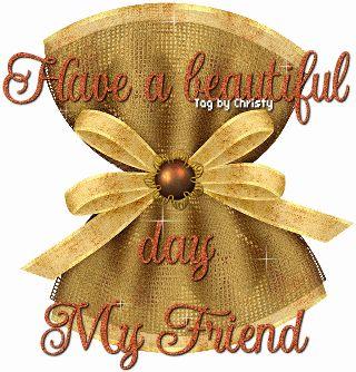 glitter graphics have a beautiful day | Glitter Text » Greetings » Have a Beautiful day My Friend...