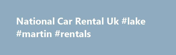 National Car Rental Uk #lake #martin #rentals http://renta.nef2.com/national-car-rental-uk-lake-martin-rentals/  #rental cars uk # national car rental uk National car has a wide variety of vehicles for you to hire. Choose from locations all across the UK, USA and Europe. Book online save today!Compare reviews and save on your next National Car Rental with CarRentals.com. Find National rental car deals and discounts that fit your budget today.Reserve a rental car from National Car Rental to…